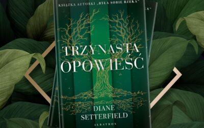 """Spektakularny debiut Diane Setterfield, autorki powieści """"Była sobie rzeka"""", już w księgarniach!"""