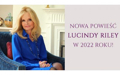 Nowa, niepublikowana wcześniej, powieść Lucindy Riley trafi do księgarń wiosną 2022 roku!